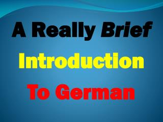A Truly Short Prologue To German