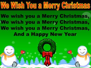 We wish you a Joyful Christmas, We wish you a Cheerful Christmas, We wish you a Joyful Christmas, And an Upbeat New Year
