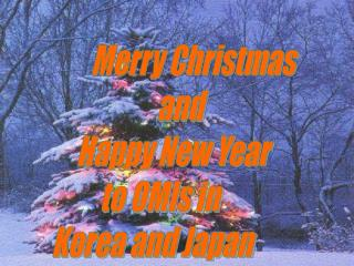 Joyful Christmas and Glad New Year to OMIs in Korea and Japan