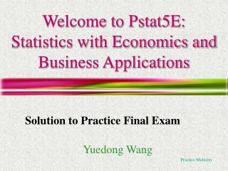 Welcome to Pstat5E: Insights with Financial aspects and Business Applications