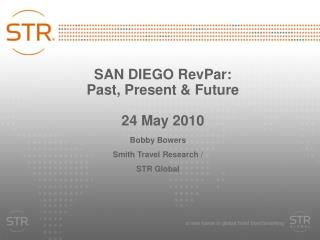 SAN DIEGO RevPar: Past, Present and Future 24 May 2010