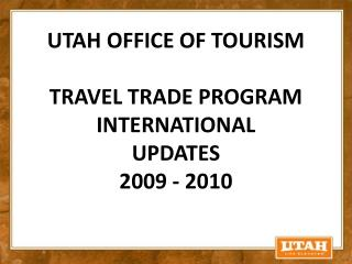 UTAH OFFICE OF TOURISM TRAVEL Exchange PROGRAM Universal Overhauls 2009 - 2010