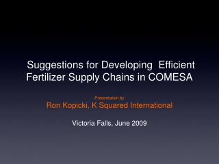 Proposals for Creating Productive Compost Supply Chains in COMESA Presentation by Ron Kopicki, K Squared Global Victoria