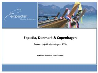 Expedia, Denmark and Copenhagen Organization Overhaul August 27th By Richard Warburton, Expedia Europe
