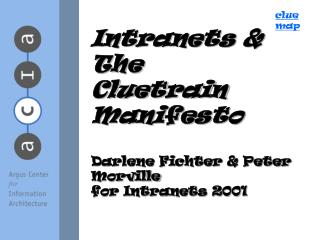 Intranets and The Cluetrain Declaration Darlene Fichter and Diminish Morville for Intranets 2001