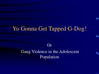 Yo Going to Get Tapped G-Pooch!
