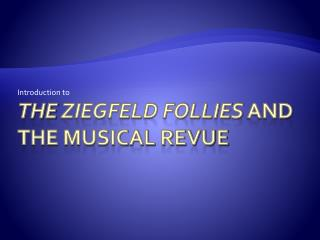 THe Ziegfeld Habits and the Musical Revue