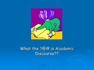 What the ?@# is Academic Discourse??