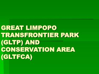Incredible LIMPOPO TRANSFRONTIER PARK (GLTP) AND Preservation Territory (GLTFCA)
