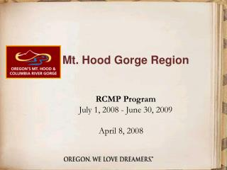 Mt. Hood Gorge District RCMP Program 	July 1, 2008 - June 30, 2009 April 8, 2008