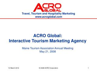 ACRO Worldwide: Intelligent Tourism Showcasing Office Maine Tourism Affiliation Yearly Meeting May 21, 2008