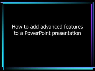 The most effective method to add propelled components to a PowerPoint presentation