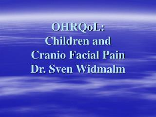OHRQoL: Kids and Cranio Facial Agony Dr. Sven Widmalm