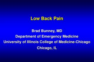Low Back Torment Brad Bunney, MD Branch of Crisis Prescription College of Illinois School of Pharmaceutical Chicago, IL