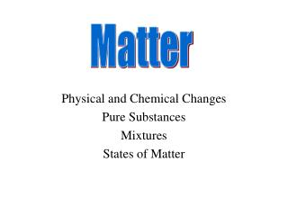 Physical and Compound Changes Unadulterated Substances Blends Conditions of Matter