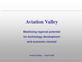Avionics Valley Preparing territorial potential for innovation advancement and financial reestablishment Andrzej Rybka,