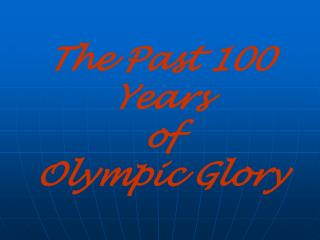 The Previous 100 Years of Olympic Superbness