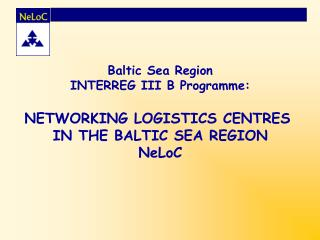 Baltic Ocean Locale INTERREG III B Program: Organizing LOGISTICS Focuses IN THE BALTIC Ocean Area NeLoC