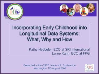 Fusing Early Youth into Longitudinal Information Frameworks: What, Why and How Kathy Hebbeler , ECO at SRI Universal Lyn