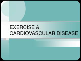 EXERCISE and CARDIOVASCULAR Sickness