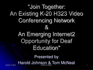 """Join Together: A Current K-20 H323 Video Conferencing System and A Rising Internet2 Open door for Hard of hearing Educa"