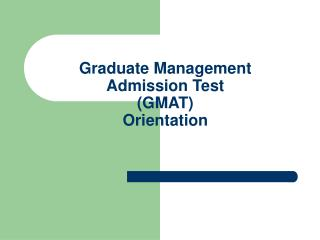 Graduate Administration Affirmation Test (GMAT) Introduction