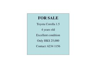 Available to be purchased Toyota Corolla 1.5 4 years of age Amazing condition Just HK$ 25,000 Contact: 6234 1156