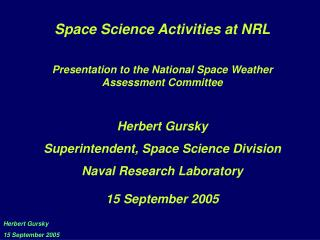 Space Science Exercises at NRL Presentation to the National Space Climate Evaluation Panel Herbert Gursky Director, Spac