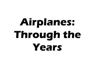 Planes: As the years progressed