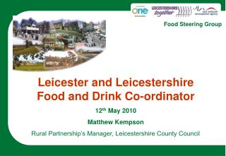 Leicester and Leicestershire Sustenance and Beverage Co-ordinator 12 th May 2010 Matthew Kempson Rustic Organization's D