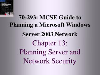 70-293: MCSE Manual for Arranging a Microsoft Windows Server 2003 System Section 13: Arranging Server and System Securit