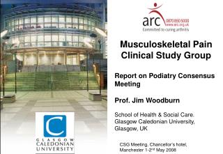 Musculoskeletal Torment Clinical Study Bunch Report on Podiatry Accord Meeting Prof. Jim Woodburn School of Wellbeing an