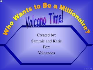 Made by: Sammie and Katie For: Volcanoes