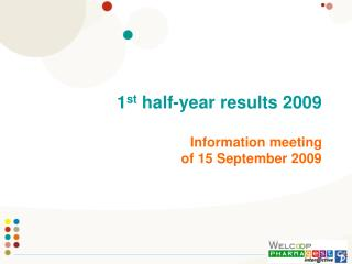 1 st half-year results 2009 Data meeting of 15 September 2009