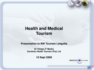 Wellbeing and Restorative Tourism Presentation to NW Tourism Lekgotla Dr Tshepo P. Maaka Serokolo Wellbeing Tourism (Pty