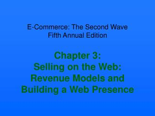 E-Business: The Second Wave Fifth Yearly Release Part 3: Offering on the Web: Income Models and Building a Web Vicinity