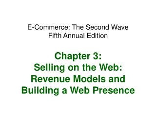 E-Business: The Second Wave Fifth Yearly Version Section 3: Offering on the Web: Income Models and Building a Web Vicini