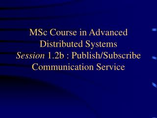 MSc Course in Cutting edge Conveyed Frameworks Session 1.2b : Distribute/Subscribe Correspondence Administration