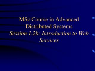 MSc Course in Cutting edge Dispersed Frameworks Session 1.2b: Prologue to Web Administrations