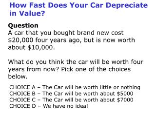 Question An auto that you purchased shiny new cost $20,000 four years prior, however is presently worth about $10,000.