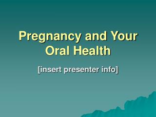 Pregnancy and Your Oral Wellbeing