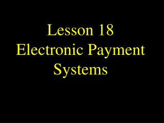 Lesson 18 Electronic Installment Frameworks
