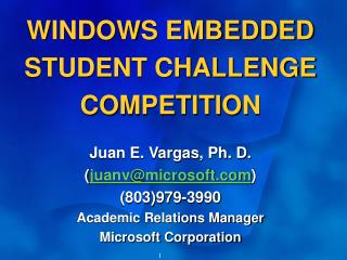 WINDOWS Inserted Understudy CHALLENGE Rivalry Juan E. Vargas, Ph. D. ( juanv@microsoft ) (803)979-3990 Scholarly Relatio
