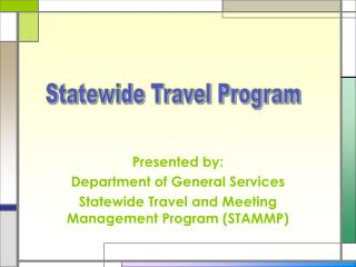 Exhibited by: Bureau of General Administrations Statewide Travel and Meeting Administration Program (STAMMP)