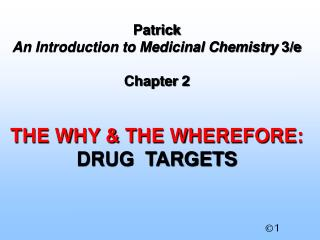 Patrick A Prologue to Therapeutic Science 3/e Section 2 THE WHY and THE WHEREFORE: DRUG TARGETS