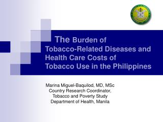The Weight of 		Tobacco-Related Maladies and			Health Care Expenses of 		Tobacco Use in the Philippines
