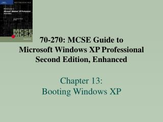 70-270: MCSE Manual for Microsoft Windows XP Proficient Second Version, Improved Section 13: Booting Windows XP