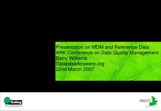Presentation on MDM and Reference Information ARK Meeting on Information Quality Administration Barry Williams Database