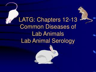 LATG: Sections 12-13 Normal Illnesses of Lab Creatures Lab Creature Serology