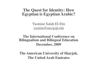 The Mission for Personality: How Egyptian will be Egyptian Arabic? Yasmine Salah El-Clamor yasmine@aucegypt